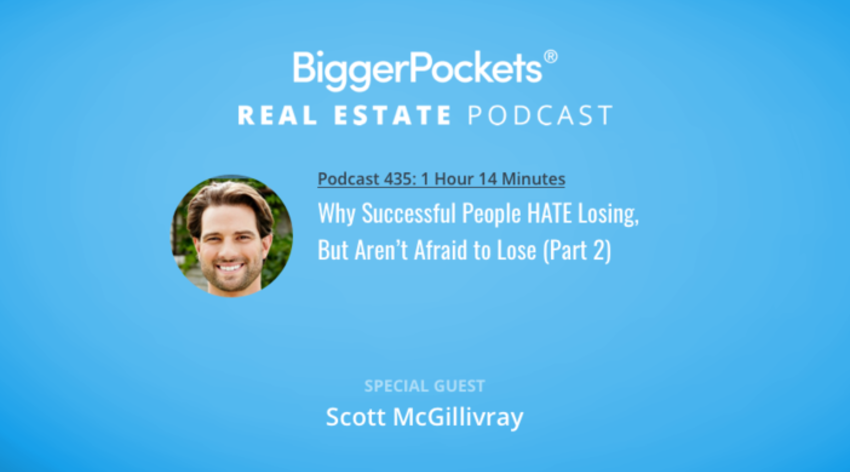 Video Thumbnail: BiggerPockets Podcast 435: Why Successful People HATE Losing, But Aren't Afraid to Lose with Scott McGillivray (Part 2)