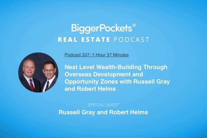 Next Level Wealth-Building Through Overseas Development and Opportunity Zones with Russell Gray and Robert Helms