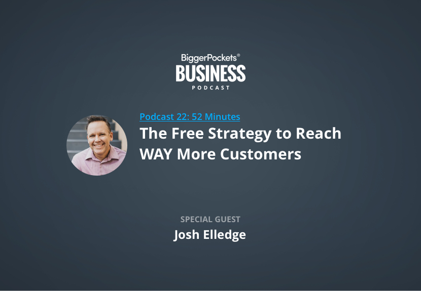 BiggerPockets Business Podcast 22: The Free Strategy to Reach WAY More Customers with PR Expert Josh Elledge