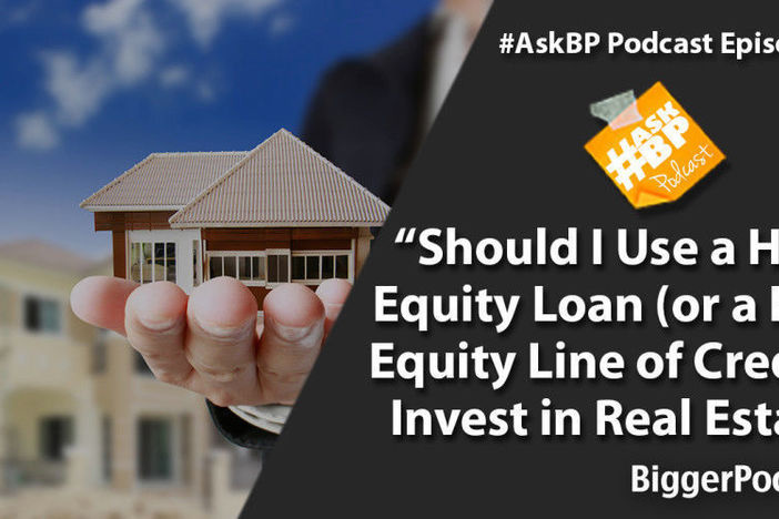 Should I Use a Home Equity Loan (or a Home Equity Line of Credit) to Invest in Real Estate?