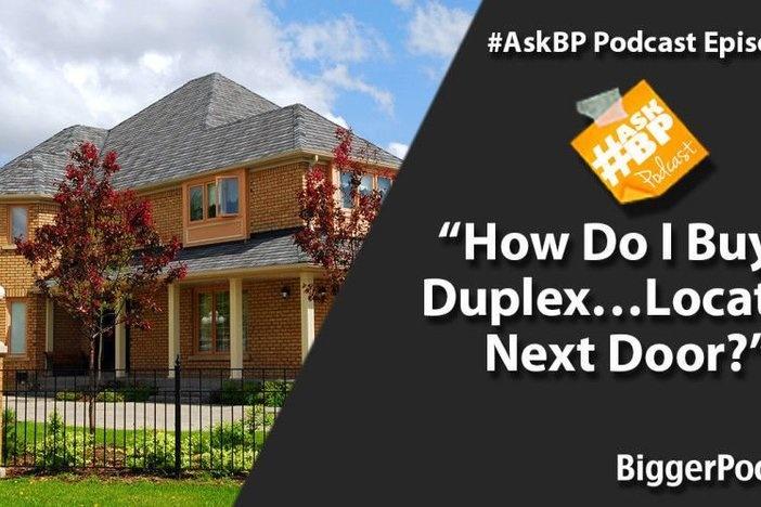 How Do I Buy a Duplex…Located Next Door?