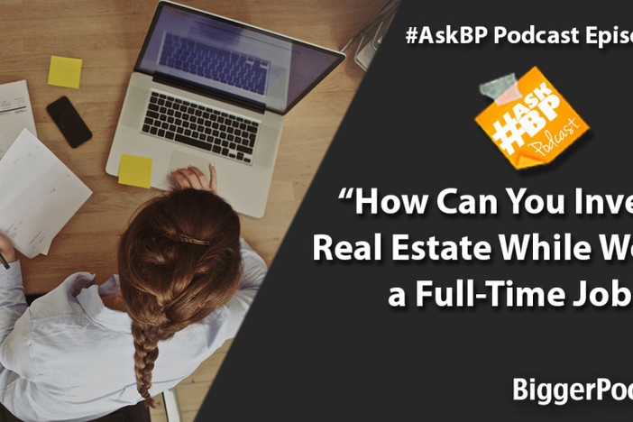 How Can You Invest in Real Estate While Working a Full-Time Job?