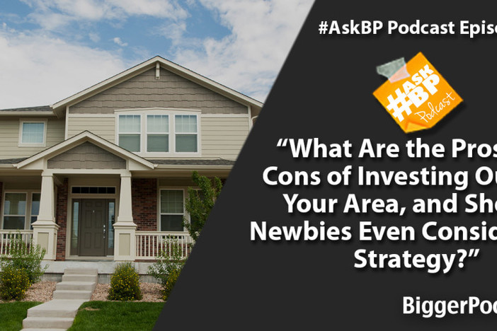 What Are the Pros and Cons of Investing Outside Your Area, and Should Newbies Even Consider This Strategy?