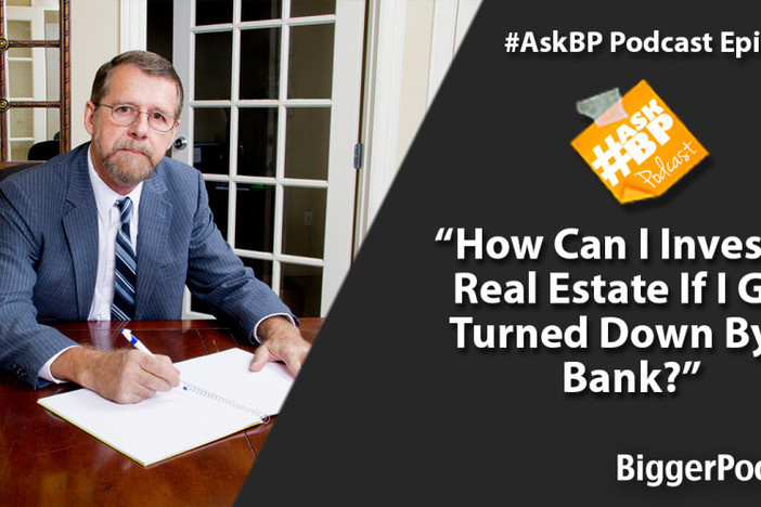 How Can I Invest in Real Estate If I Get Turned Down By A Bank?