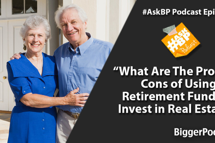 What Are The Pros and Cons of Using Retirement Funds to Invest in Real Estate?