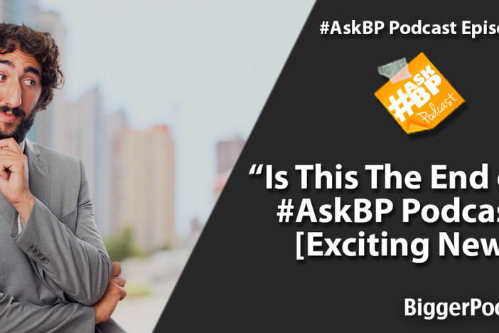 Is This The End of the AskBP Podcast? Exciting News!